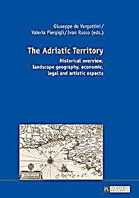 The Adriatic Territory. Historical Overview, Landscape Geography, Economic, Legal and Artistic Aspects